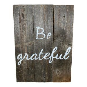 Reclaimed Barn Wood Be Grateful Sign